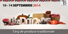 Targ de produse traditionale 10 -14 Septembrie 2014